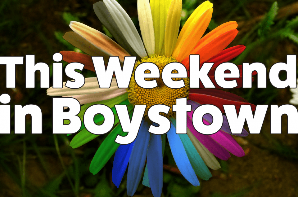This Weekend In Boystown 4/20-4/22