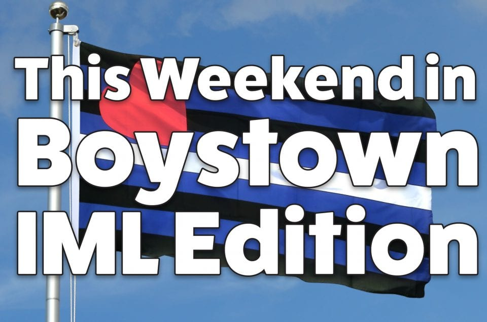 This Weekend In Boystown – IML Edition